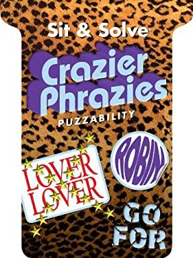 Sit & Solve Crazier Phrazies