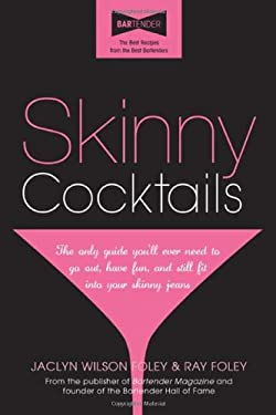 Skinny Cocktails: The Only Guide You'll Ever Need to Go Out, Have Fun, and Still Fit Into Your Skinny Jeans 9781402242830