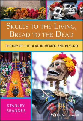 Skulls to the Living, Bread to the Dead: The Day of the Dead in Mexico and Beyond 9781405152488