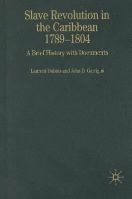 Slave Revolution in the Caribbean, 1789-1804: A Brief History with Documents 9781403971579