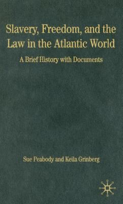 Slavery, Freedom, and the Law in the Atlantic World: A Brief History with Documents 9781403971517