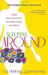 Sleeping Around: Flings and Faux Pas of an American Girl in London 6055790