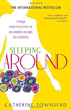 Sleeping Around: Flings and Faux Pas of an American Girl in London 9781402222825