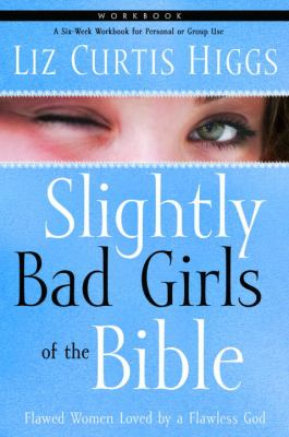 Slightly Bad Girls of the Bible: Flawed Women Loved by a Flawless God 9781400072132