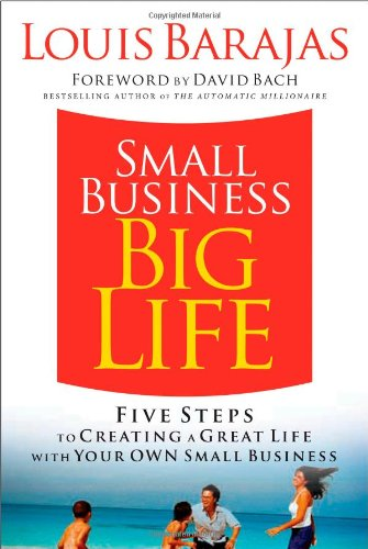 Small Business, Big Life: Five Steps to Creating a Great Life with Your Own Small Business 9781401603366