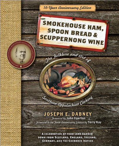 Smokehouse Ham, Spoon Bread & Scuppernong Wine: The Folklore and Art of Southern Appalachian Cooking 9781402239137