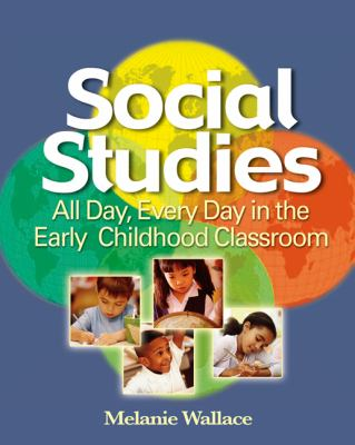 Social Studies: All Day Every Day in the Early Childhood Classroom 9781401881979