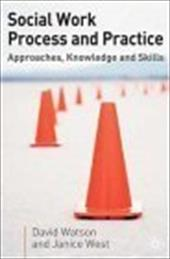Social Work Process and Practice: Approaches, Knowledge and Skills