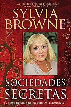Sociedades Secretas: Y Como Afectan Nuestras Vidas en la Actualidad = Secret Societies 9781401919764