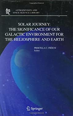 Solar Journey: The Significance of Our Galactic Environment for the Heliosphere and Earth 9781402043970