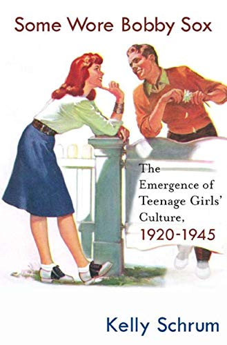 Some Wore Bobby Sox: The Emergence of Teenage Girls' Culture, 1920-1945 9781403973979
