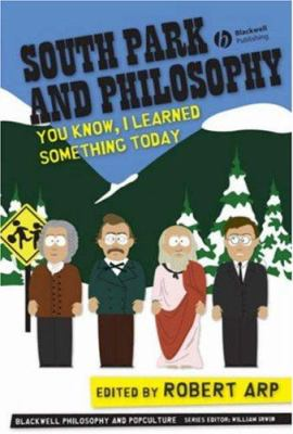 South Park and Philosophy: You Know, I Learned Something Today 9781405161602