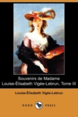 Souvenirs de Madame Louise-Elisabeth Vigee-Lebrun, Tome III (Dodo Press) 9781409935032