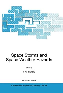 Space Storms and Space Weather Hazards: Proceedings of the NATO Advanced Study Institute on Space Storms and Space Weather Hazards Hersonissos, Crete, 9781402000317