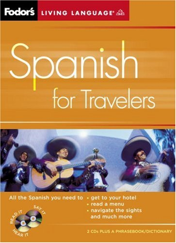 Spanish for Travelers: Fodor's Living Language [With Phrasebook/Dictionary] 9781400014934