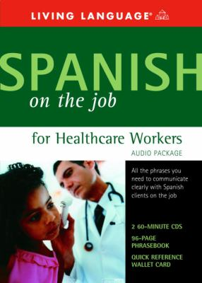 Spanish on the Job for Healthcare Workers Audio Program [With Reference Guide & Wallet Card] 9781400021253