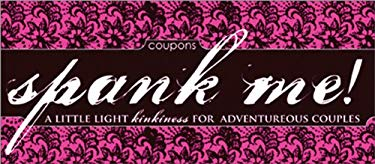 Spank Me! Coupons: A Little Light Kinkiness for Adventurous Couples 9781402214028