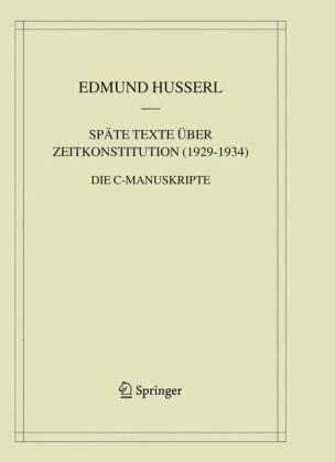 Spate Texte Uber Zeitkonstitution (1929-1934): Die C-Manuskripte 9781402041211