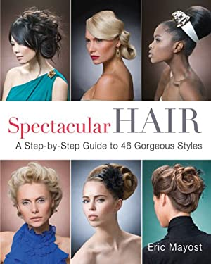 Spectacular Hair: A Step-By-Step Guide to 46 Gorgeous Styles 9781402768989