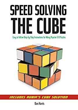 Speedsolving the Cube: Easy-To-Follow, Step-By-Step Instructions for Many Popular 3-D Puzzles 9781402753138