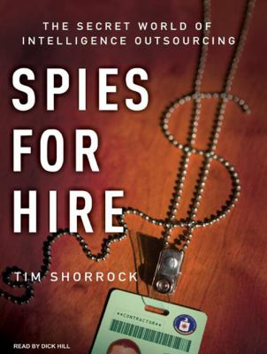 Spies for Hire: The Secret World of Intelligence Outsourcing 9781400157723