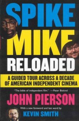 Spike Mike Reloaded: A Guided Tour Across a Decade of American Independent Cinema 9781401359508