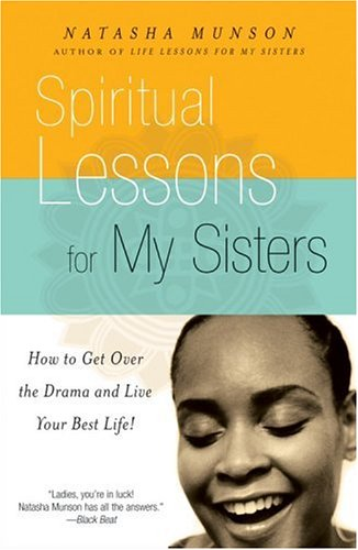 Spiritual Lessons for My Sisters: How to Get Over the Drama and Live Your Best Life! 9781401308063