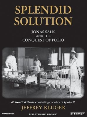 Splendid Solution: Jonas Salk and the Conquest of Polio 9781400101498