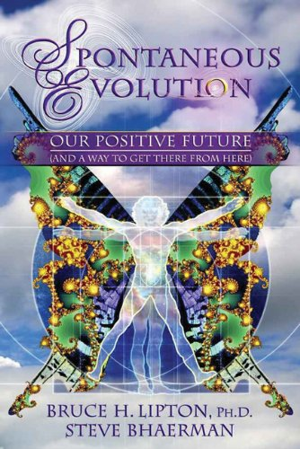 Spontaneous Evolution: Our Positive Future (and a Way to Get There from Here) 9781401926311