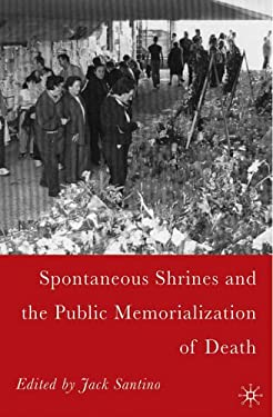 Spontaneous Shrines and the Public Memorialization of Death 9781403968883