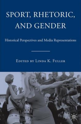 Sport, Rhetoric, and Gender: Historical Perspectives and Media Representations 9781403973283