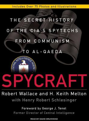 Spycraft: The Secret History of the CIA's Spytechs from Communism to Al-Qaeda 9781400137145