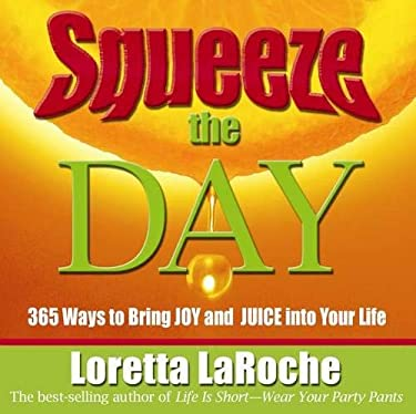 Squeeze the Day: 365 Ways to Bring Joy and Juice Into Your Life 9781401908904