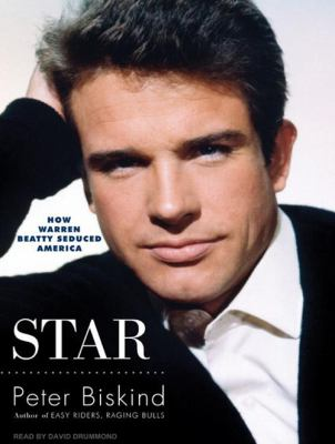 Star: How Warren Beatty Seduced America 9781400165742