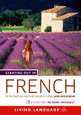 Starting Out in French: All the French You Need to Get Started in a Simple Audio-Only Program 9781400024636