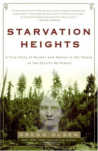 Starvation Heights: A True Story of Murder and Malice in the Woods of the Pacific Northwest 9781400097463