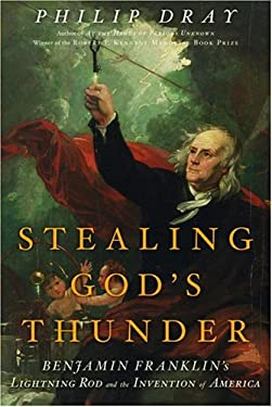 Stealing God's Thunder: Benjamin Franklin's Lightning Rod and the Invention of America 9781400060320