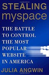 Stealing MySpace: The Battle to Control the Most Popular Website in America 6024037