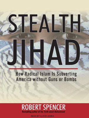 Stealth Jihad: How Radical Islam Is Subverting America Without Guns or Bombs 9781400107575