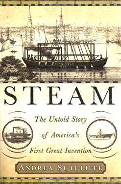 Steam: The Untold Story of America's First Great Invention 9781403962614