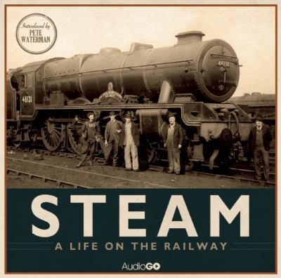 Steam: A Life on the Railway 9781408468609