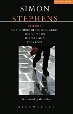 Stephens Plays: 3: Harper Regan, Punk Rock, Marine Parade and on the Shore of the Wide World 9781408152195