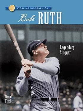 Babe Ruth: Legendary Slugger 9781402771477
