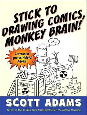 Stick to Drawing Comics, Monkey Brain!: Cartoonist Ignores Helpful Advice 9781400105496