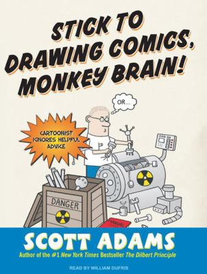 Stick to Drawing Comics, Monkey Brain!: Cartoonist Ignores Helpful Advice 9781400155491
