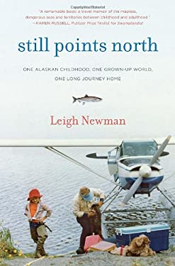 Still Points North: Surviving the World's Greatest Alaskan Childhood 9781400069248