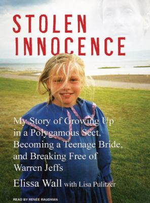 Stolen Innocence: My Story of Growing Up in a Polygamous Sect, Becoming a Teenage Bride, and Breaking Free of Warren Jeffs 9781400107902