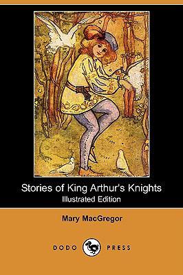 Stories of King Arthur's Knights (Illustrated Edition) (Dodo Press) 9781409937814
