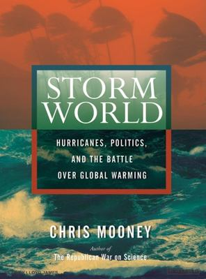 Storm World: Hurricanes, Politics, and the Battle Over Global Warming 9781400155088