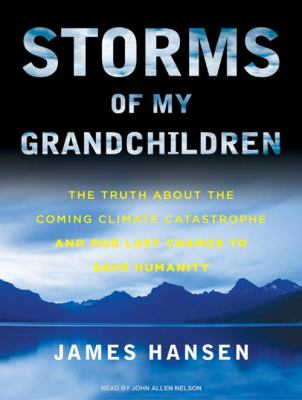 Storms of My Grandchildren: The Truth about the Coming Climate Catastrophe and Our Last Chance to Save Humanity 9781400145249